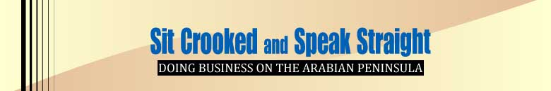 Sit Crooked and Speak Straight- doing business in the Arabian Peninsula